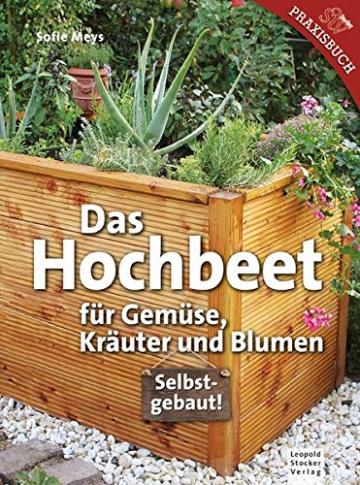 Das Hochbeet: Für Gemüse, Kräuter und Blumen -