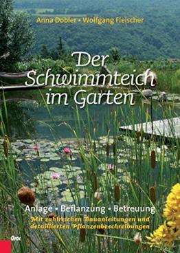 Der Schwimmteich im Garten: Anlage, Bepflanzung, Betreuung. Mit zahlreichen Bauanleitungen und detaillierten Pflanzenbeschreibungen -