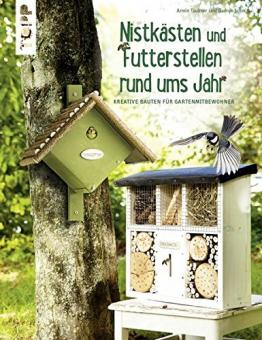 Futterstellen und Nistkästen rund ums Jahr: Kreative Bauten für Gartenmitbewohner -