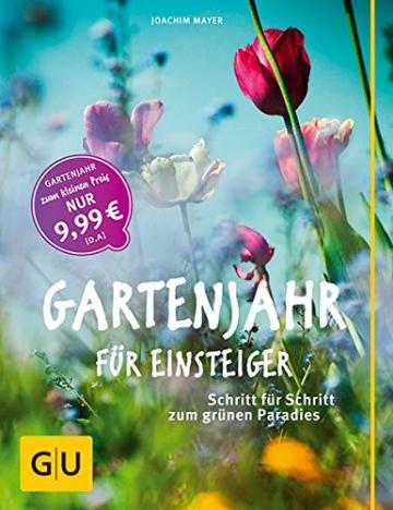Gartenjahr für Einsteiger: Schritt für Schritt zum grünen Paradies -