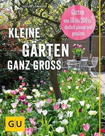 Kleine Gärten ganz groß: Gärten von 50 bis 200 qm2 einfach planen und gestalten (GU Garten Extra) -