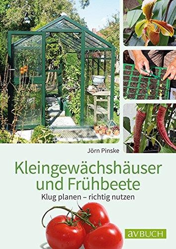 Kleingewächshaus und Frühbeet: Klug planen – richtig nutzen (avBuch im Cadmos Verlag) -