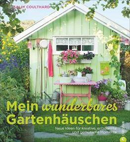 Mein wunderbares Gartenhäuschen: Neue Ideen für kreative, entspannte und gemütliche Momente – viele Wohnideen und Einrichtungsideen mit Vintage, Retro, Shabby Chic und Co. -