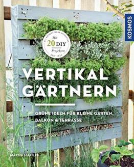 Vertikal gärtnern: Grüne Ideen für kleine Gärten, Balkon & Terrasse -
