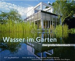 Wasser im Garten - Das große Ideenbuch. Teiche - Schwimmteiche - Pools - Bachläufe - Wasserspiele (Garten- und Ideenbücher BJVV) -