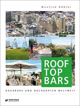 Rooftop Bars: Dachbars und Dachgärten weltweit - 1
