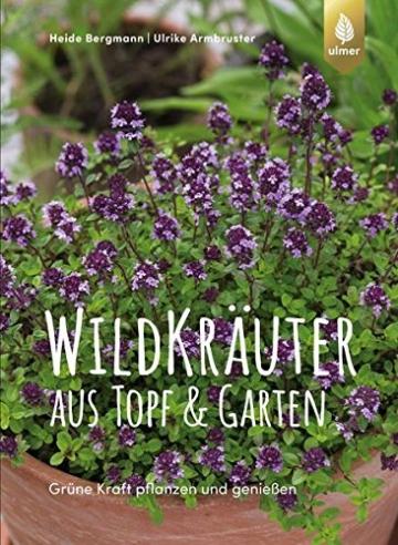 Wildkräuter aus Topf und Garten: Grüne Kraft pflanzen und genießen. Mit über 90 Rezepten -