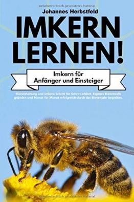 IMKERN LERNEN! Imkern für Anfänger und Einsteiger: Bienenhaltung und Imkern Schritt für Schritt erklärt. Eigenes Bienenvolk gründen und Monat für Monat erfolgreich durch das Bienenjahr begleiten. - 1