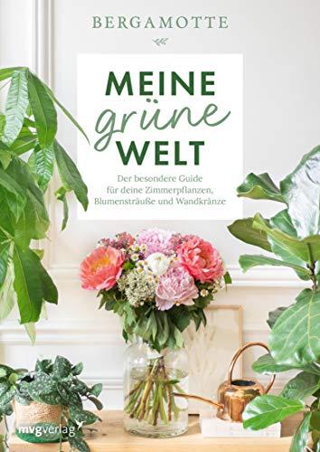 Meine grüne Welt: Der besondere Guide für deine Zimmerpflanzen, Blumensträuße und Wandkränze - 1